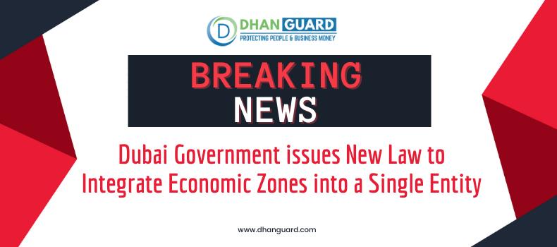 Dubai Government issues New Law to Integrate Economic Zones into a Single Entity